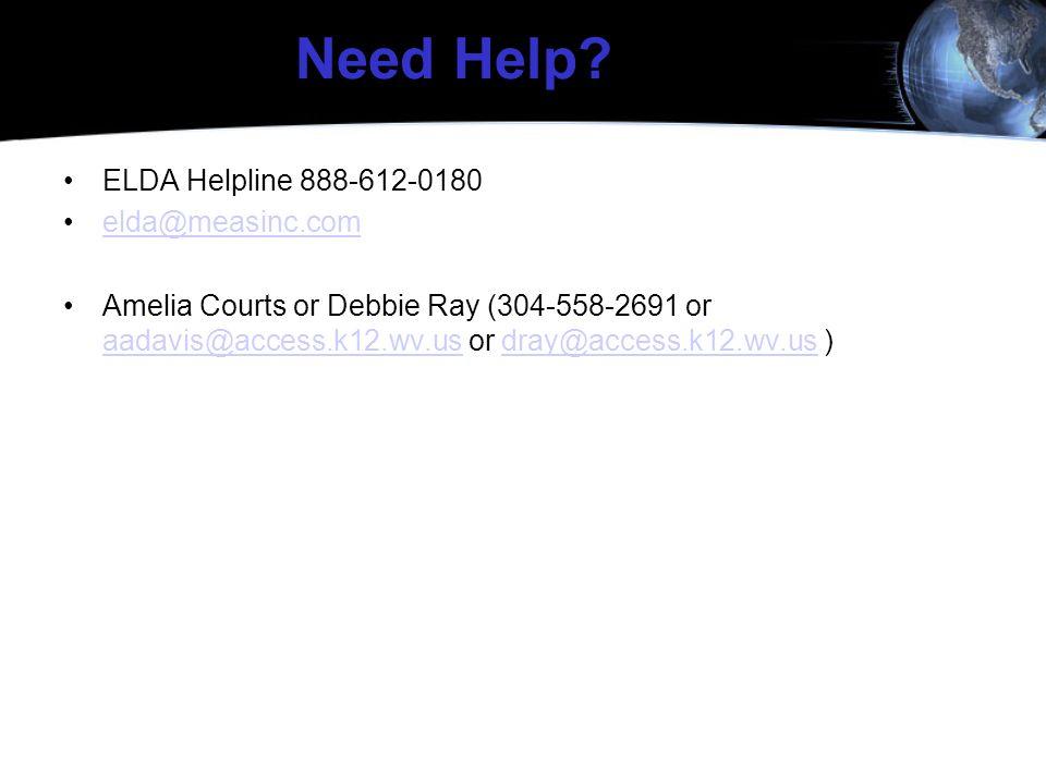 Need Help? ELDA Helpline 888-612-0180 elda@measinc.com Amelia Courts or Debbie Ray (304-558-2691 or aadavis@access.k12.wv.us or dray@access.k12.wv.us