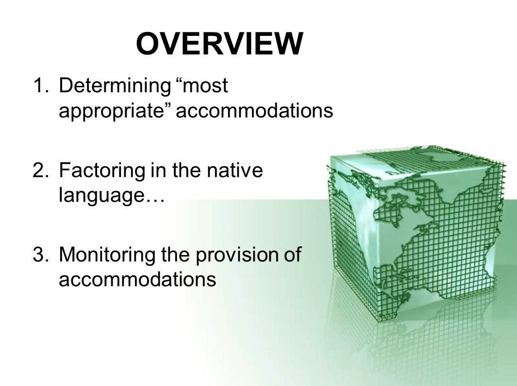 OVERVIEW 1.Determining most appropriate accommodations 2.Factoring in the native language… 3.Monitoring the provision of accommodations