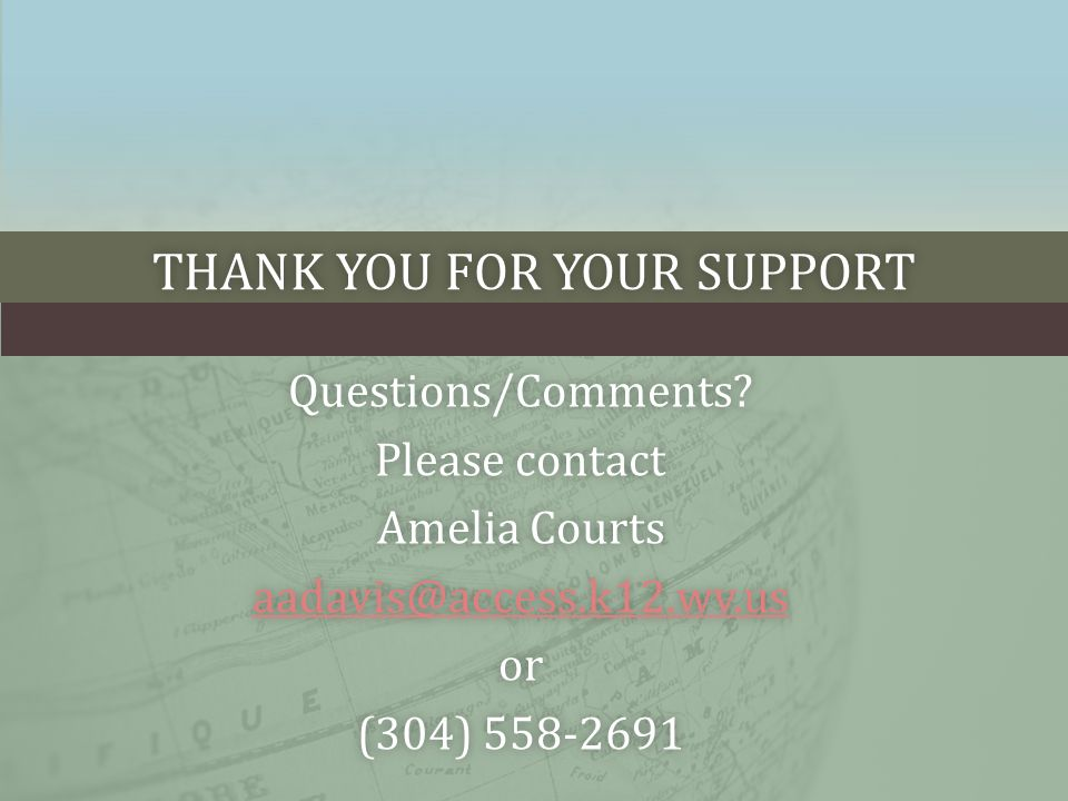 THANK YOU FOR YOUR SUPPORTTHANK YOU FOR YOUR SUPPORT Questions/Comments? Please contactPlease contact Amelia CourtsAmelia Courts aadavis@access.k12.wv