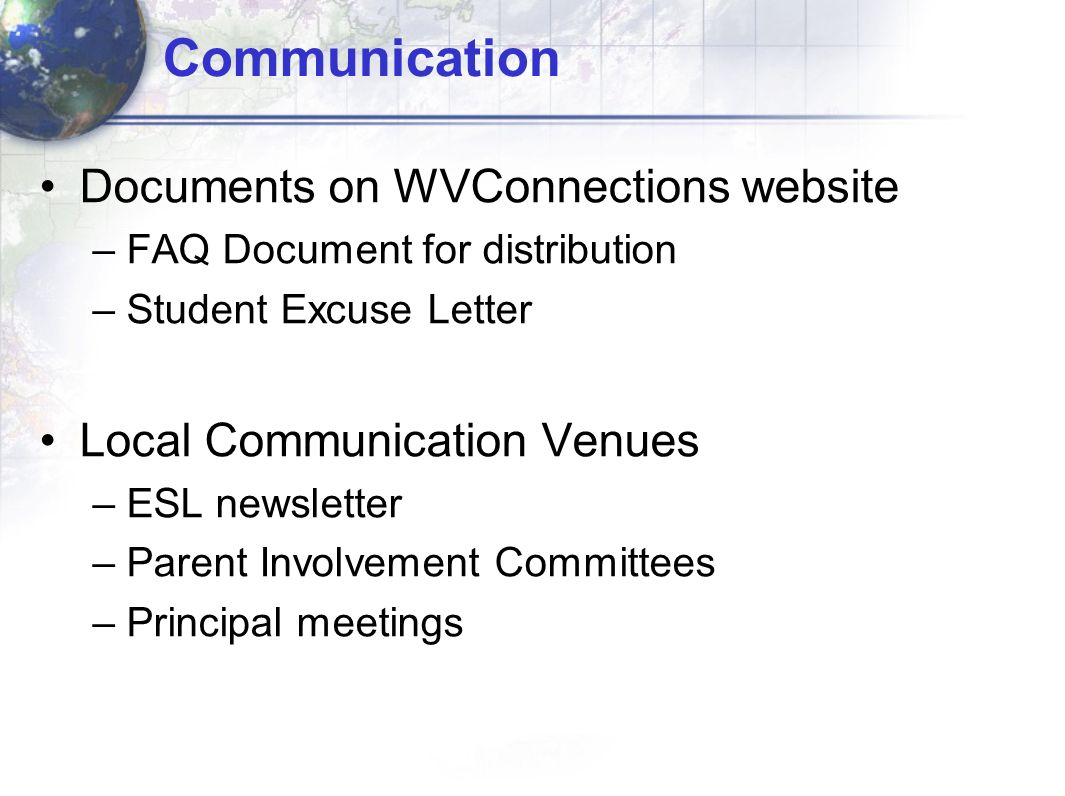 Communication Documents on WVConnections website –FAQ Document for distribution –Student Excuse Letter Local Communication Venues –ESL newsletter –Par