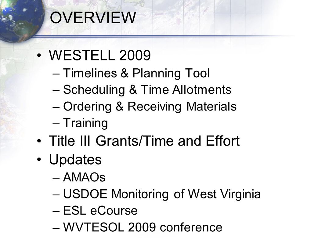 OVERVIEW WESTELL 2009 –Timelines & Planning Tool –Scheduling & Time Allotments –Ordering & Receiving Materials –Training Title III Grants/Time and Eff