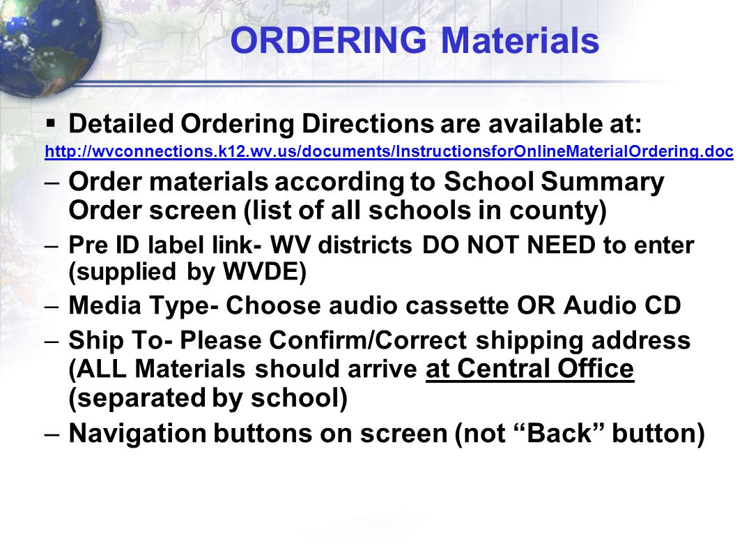 ORDERING Materials Detailed Ordering Directions are available at: http://wvconnections.k12.wv.us/documents/InstructionsforOnlineMaterialOrdering.doc –
