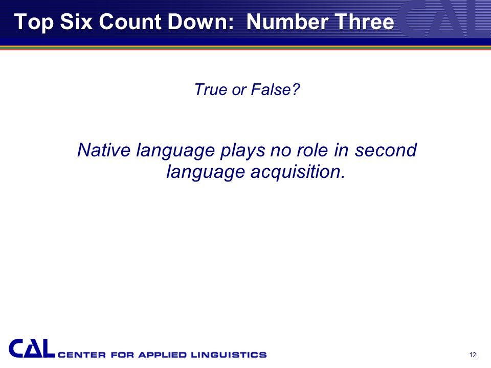 11 Top Six Count Down: Number Four Language acquisition, especially for academic purposes, involves all four domains: Listening, Speaking, Reading and