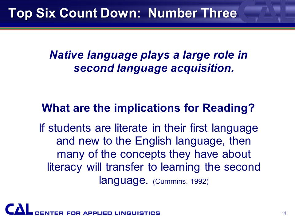 13 Top Six Count Down: Number Three FALSE Native language plays a large role in second language acquisition.