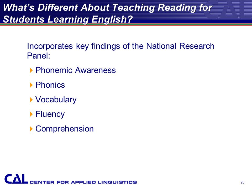 25 Whats Different About Teaching Reading for Students Learning English? Goals of the Program Develop an understanding of how learning to read in Engl