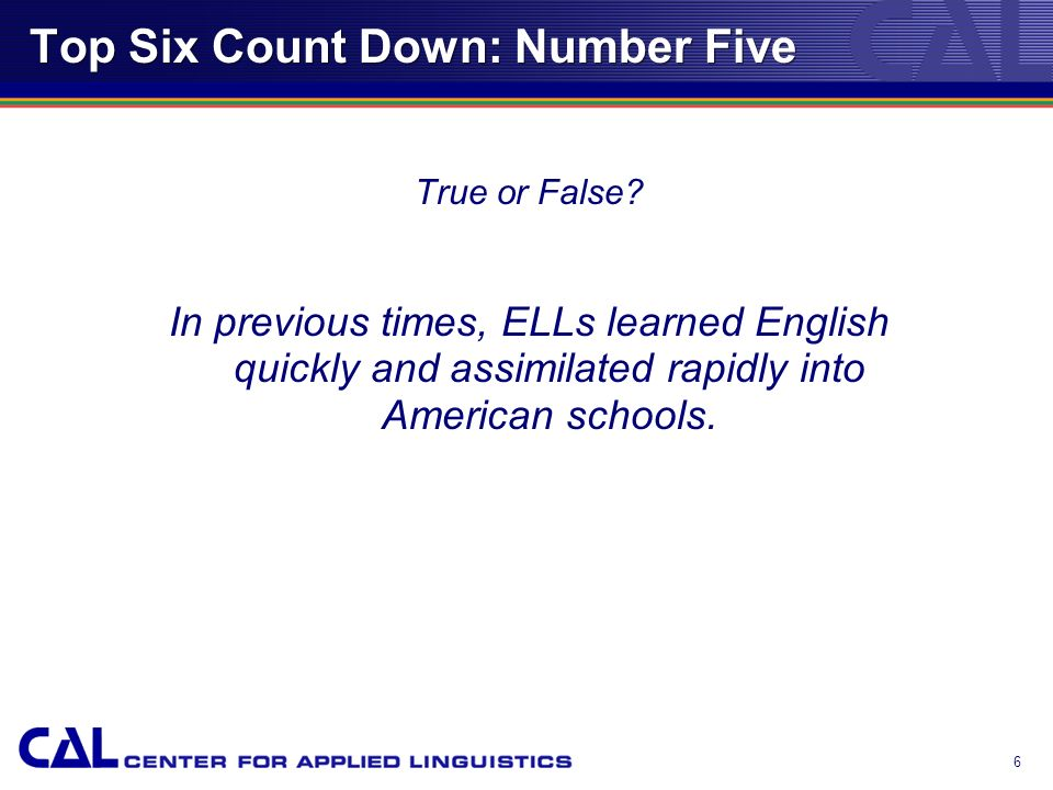 5 Top Six Count Down: Number Six All English language learners (ELLs) are not the same, and they need different kinds of instruction to meet their nee