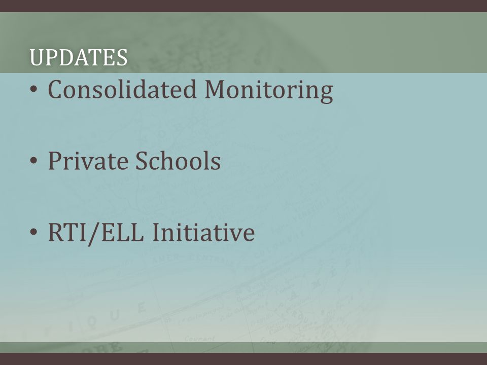 UPDATES Consolidated Monitoring Private Schools RTI/ELL Initiative