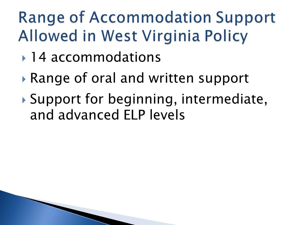 14 accommodations Range of oral and written support Support for beginning, intermediate, and advanced ELP levels