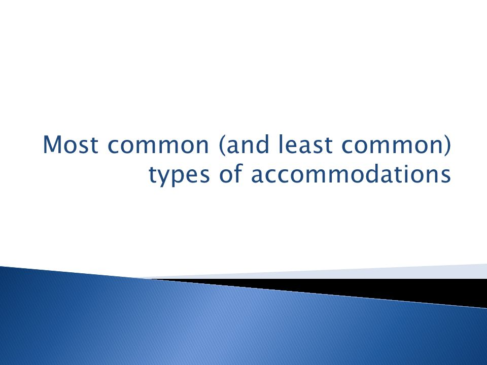 Most common (and least common) types of accommodations