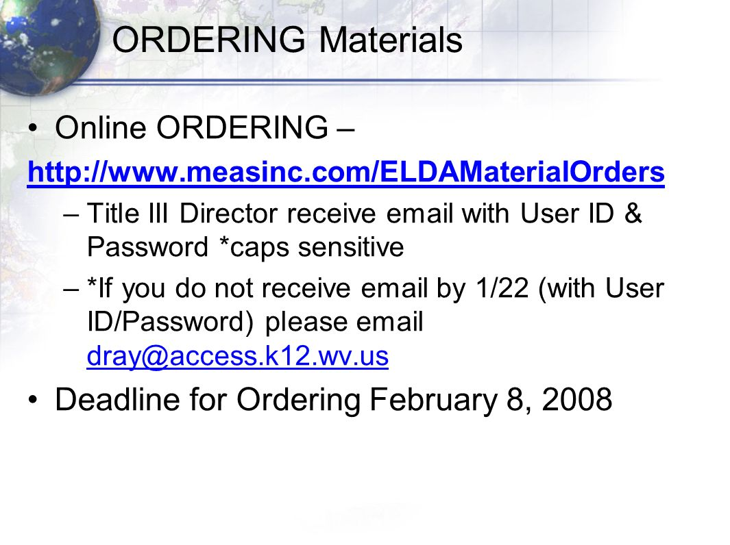 ORDERING Materials Online ORDERING –   –Title III Director receive  with User ID & Password *caps sensitive –*If you do not receive  by 1/22 (with User ID/Password) please  Deadline for Ordering February 8, 2008
