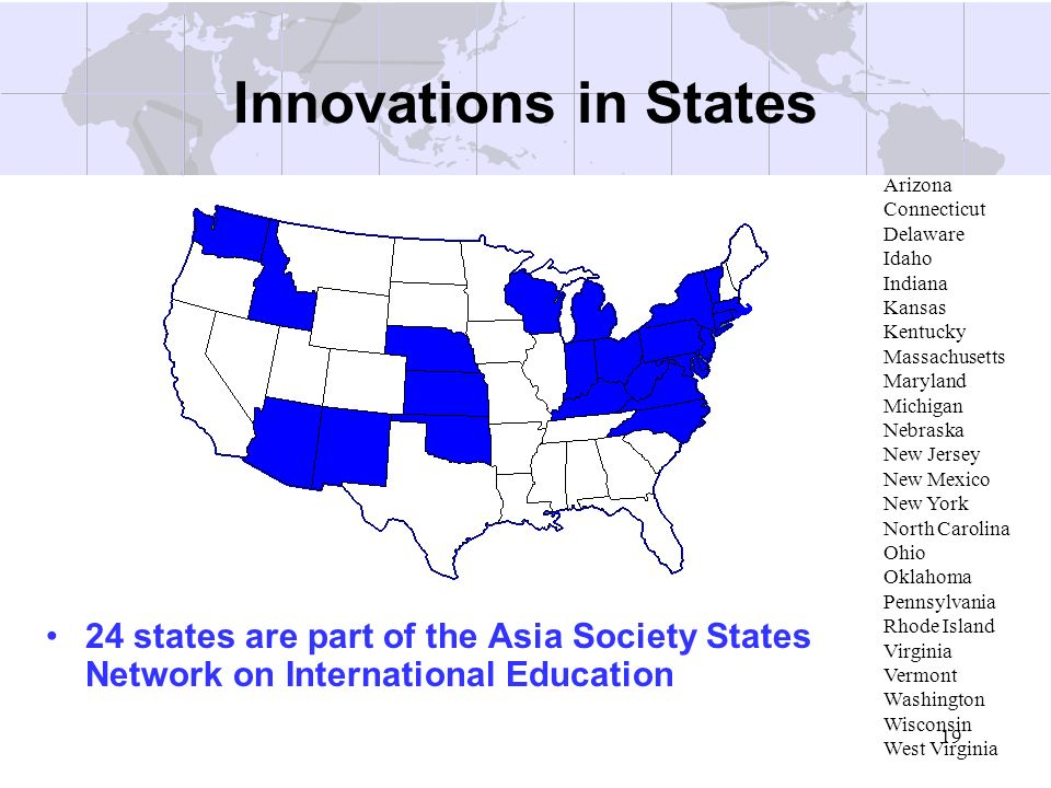 19 Innovations in States 24 states are part of the Asia Society States Network on International Education Arizona Connecticut Delaware Idaho Indiana K