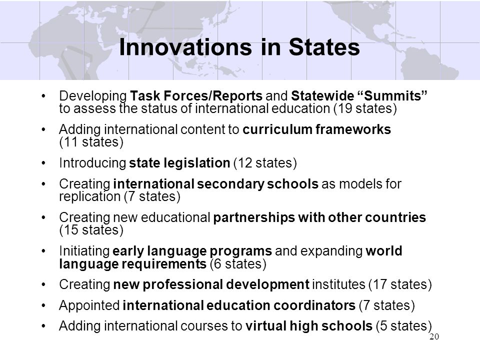20 Innovations in States Developing Task Forces/Reports and Statewide Summits to assess the status of international education (19 states) Adding inter