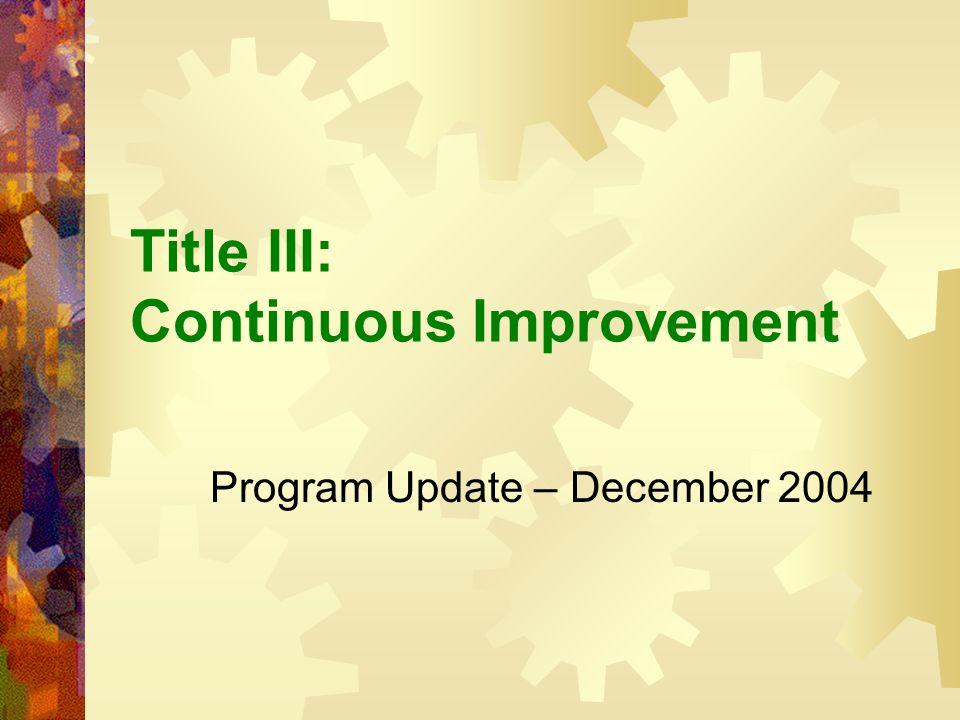 Title III: Continuous Improvement Program Update – December 2004