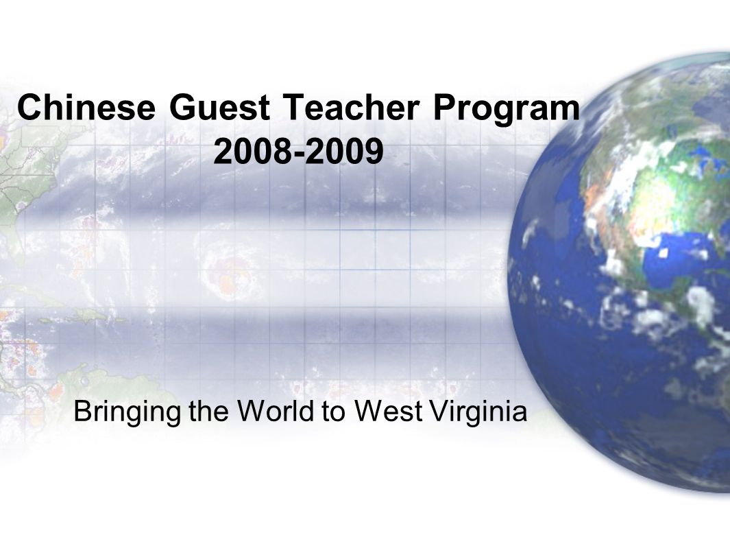 Chinese Guest Teacher Program 2008-2009 Bringing the World to West Virginia
