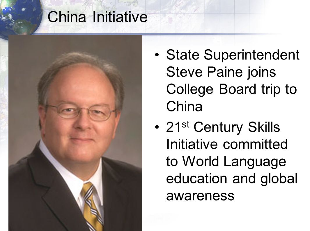 China Initiative State Superintendent Steve Paine joins College Board trip to China 21 st Century Skills Initiative committed to World Language educat