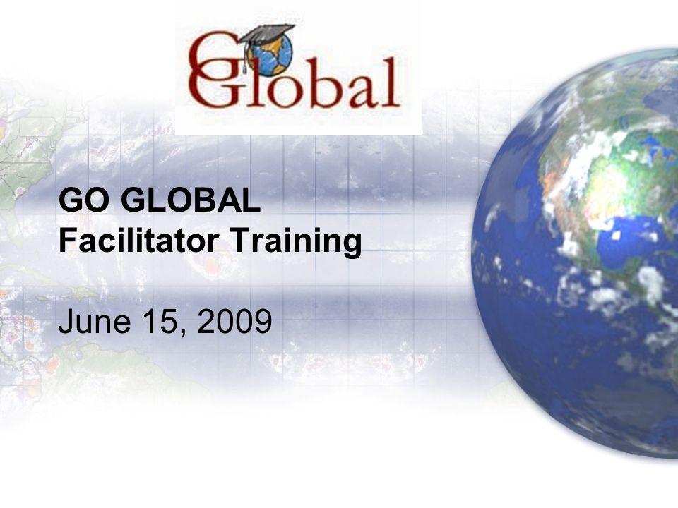 GO GLOBAL Facilitator Training June 15, 2009