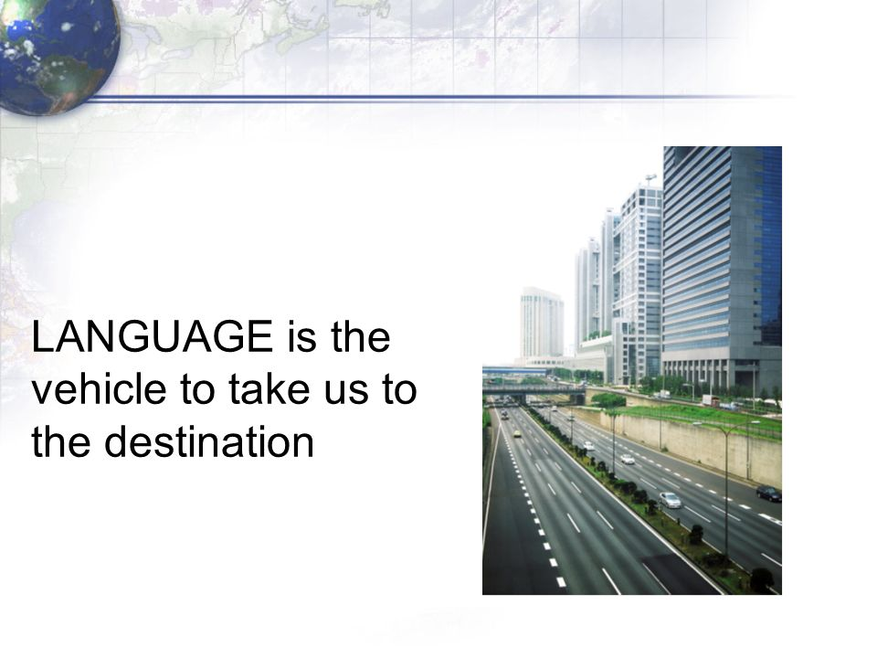 LANGUAGE is the vehicle to take us to the destination
