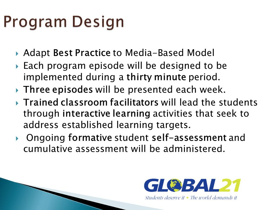 Adapt Best Practice to Media-Based Model Each program episode will be designed to be implemented during a thirty minute period.