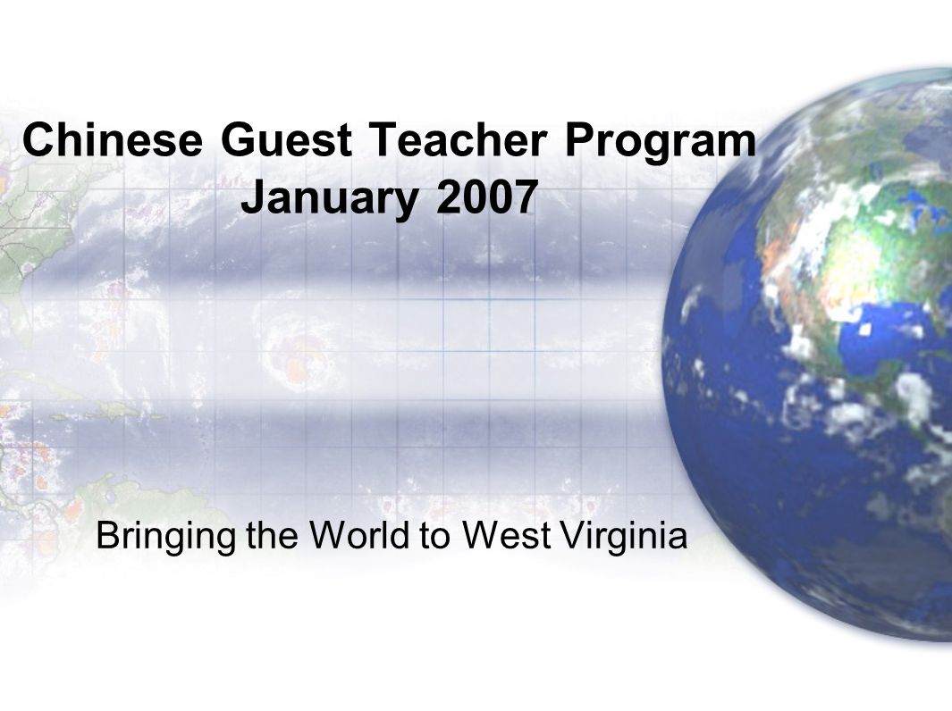 Chinese Guest Teacher Program January 2007 Bringing the World to West Virginia