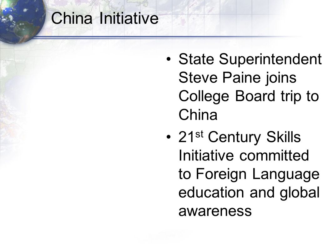China Initiative State Superintendent Steve Paine joins College Board trip to China 21 st Century Skills Initiative committed to Foreign Language educ