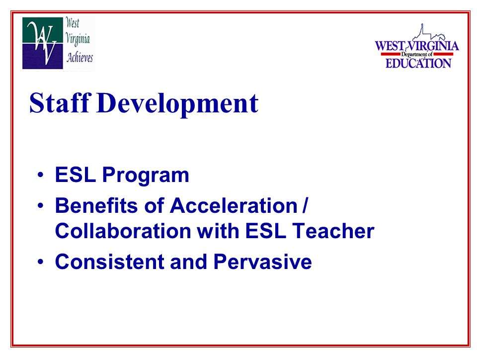 Staff Development ESL Program Benefits of Acceleration / Collaboration with ESL Teacher Consistent and Pervasive