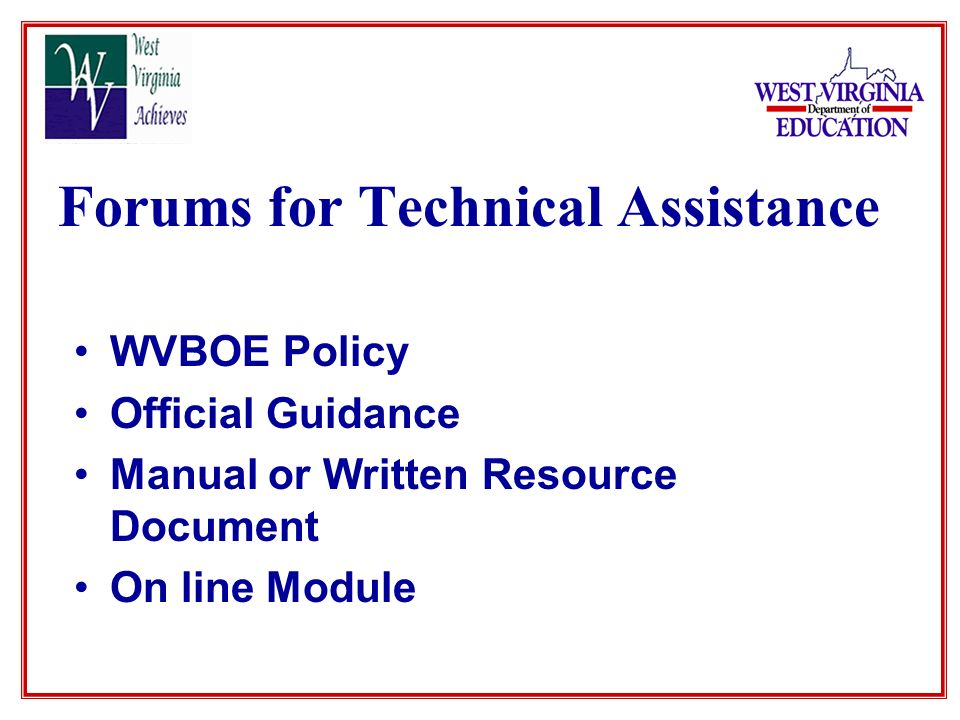 Forums for Technical Assistance WVBOE Policy Official Guidance Manual or Written Resource Document On line Module