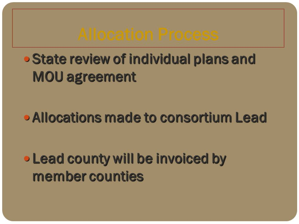 Allocation Process State review of individual plans and MOU agreement State review of individual plans and MOU agreement Allocations made to consortiu