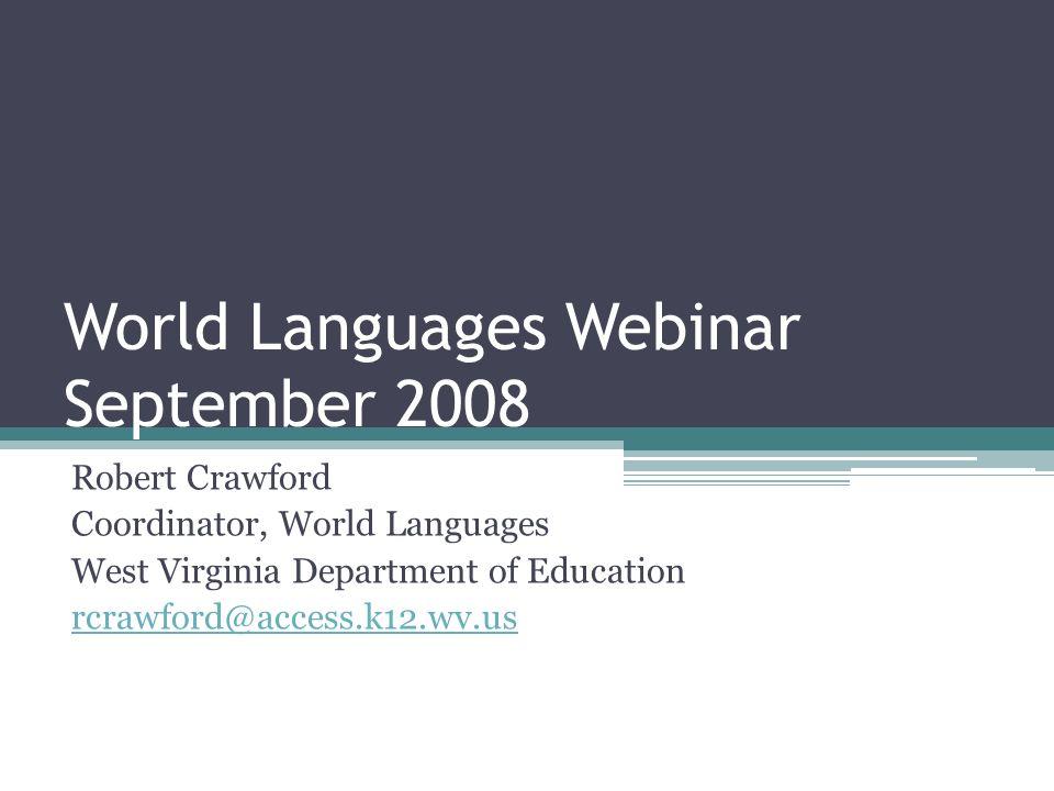Communication WV Connections http://wvconnections.k12.wv.us/ Webinars September, December, February, April World Language Distribution List County World Language Teachers http://wvconnections.k12.wv.us/documents/WorldLanguageContactsb.doc http://wvconnections.k12.wv.us/documents/WorldLanguageContactsb.doc
