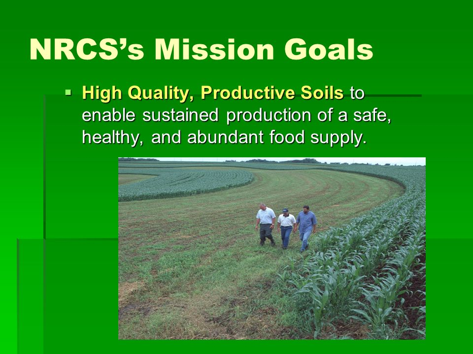 High Quality, Productive Soils to enable sustained production of a safe, healthy, and abundant food supply. High Quality, Productive Soils to enable s