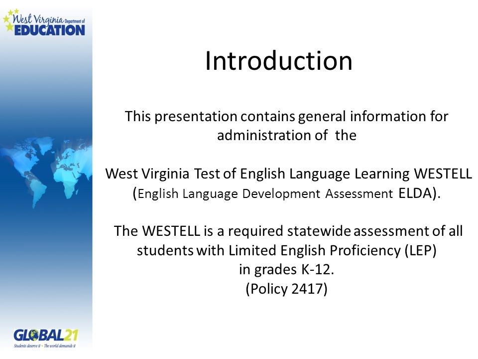 Introduction This presentation contains general information for administration of the West Virginia Test of English Language Learning WESTELL ( English Language Development Assessment ELDA).