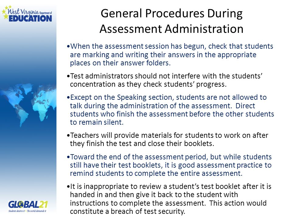 General Procedures During Assessment Administration When the assessment session has begun, check that students are marking and writing their answers in the appropriate places on their answer folders.