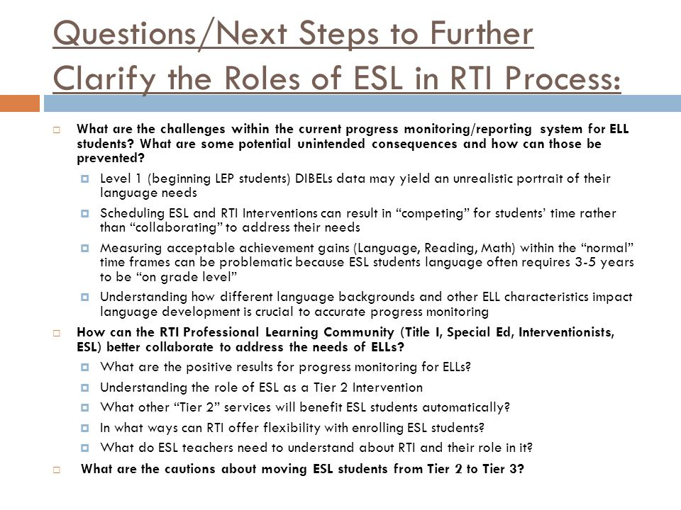 Questions/Next Steps to Further Clarify the Roles of ESL in RTI Process: What are the challenges within the current progress monitoring/reporting syst