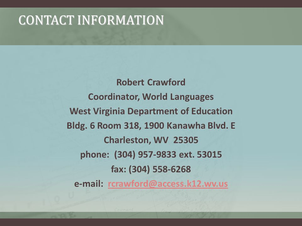 CONTACT INFORMATION Robert Crawford Coordinator, World Languages West Virginia Department of Education Bldg.
