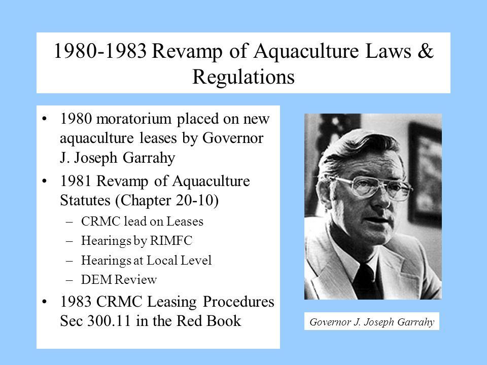 1980-1983 Revamp of Aquaculture Laws & Regulations 1980 moratorium placed on new aquaculture leases by Governor J. Joseph Garrahy 1981 Revamp of Aquac