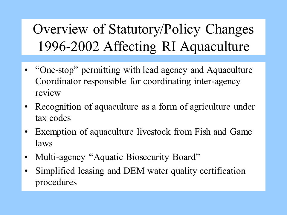 Overview of Statutory/Policy Changes 1996-2002 Affecting RI Aquaculture One-stop permitting with lead agency and Aquaculture Coordinator responsible f
