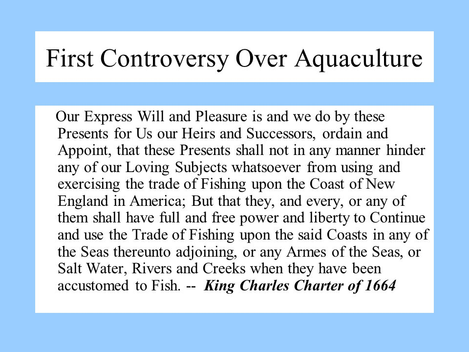 First Controversy Over Aquaculture Our Express Will and Pleasure is and we do by these Presents for Us our Heirs and Successors, ordain and Appoint, t