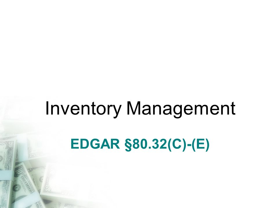 EDGAR §80.32(C)-(E) Inventory Management