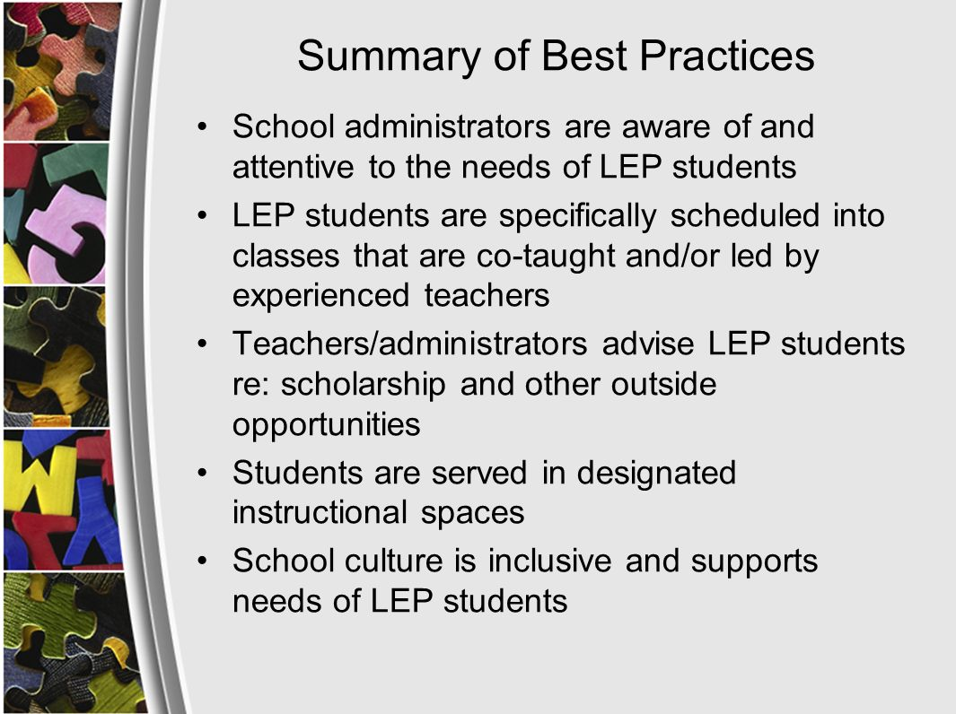 Summary of Best Practices School administrators are aware of and attentive to the needs of LEP students LEP students are specifically scheduled into c