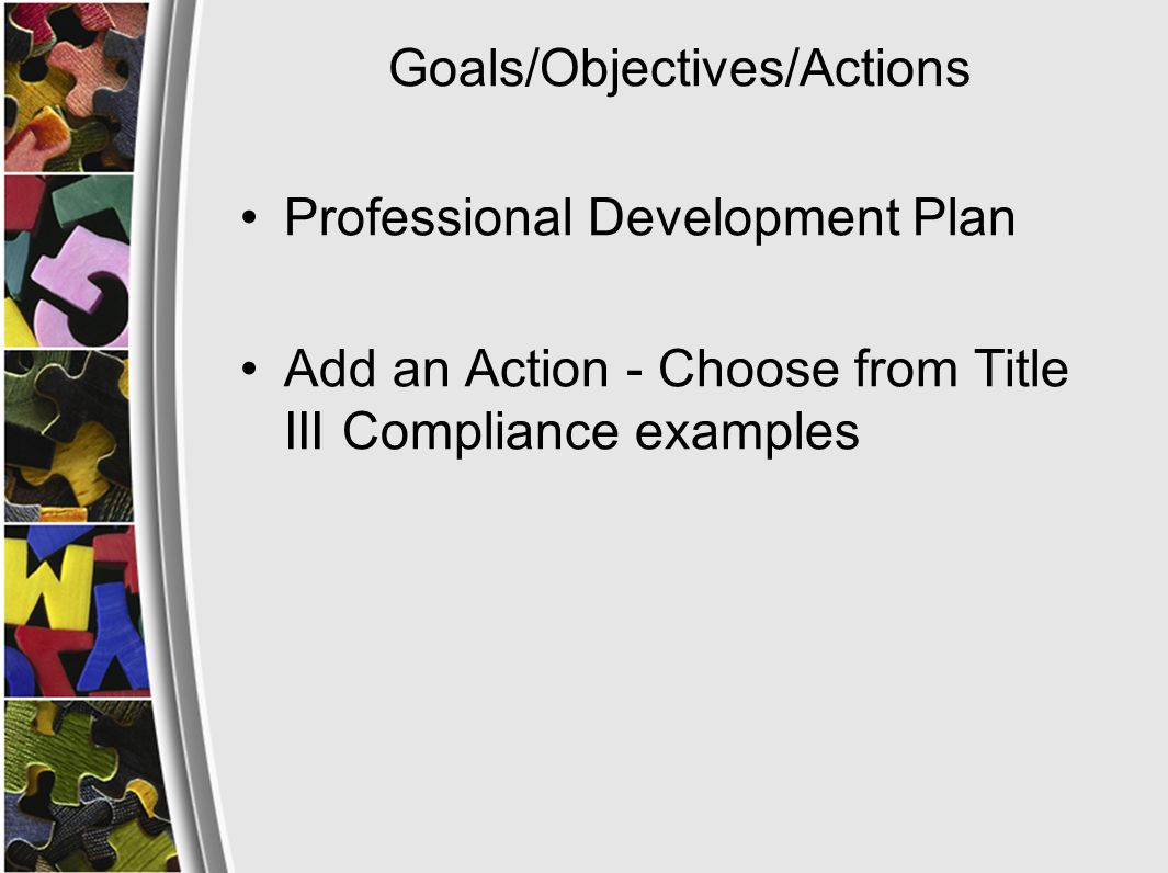 Goals/Objectives/Actions Professional Development Plan Add an Action - Choose from Title III Compliance examples
