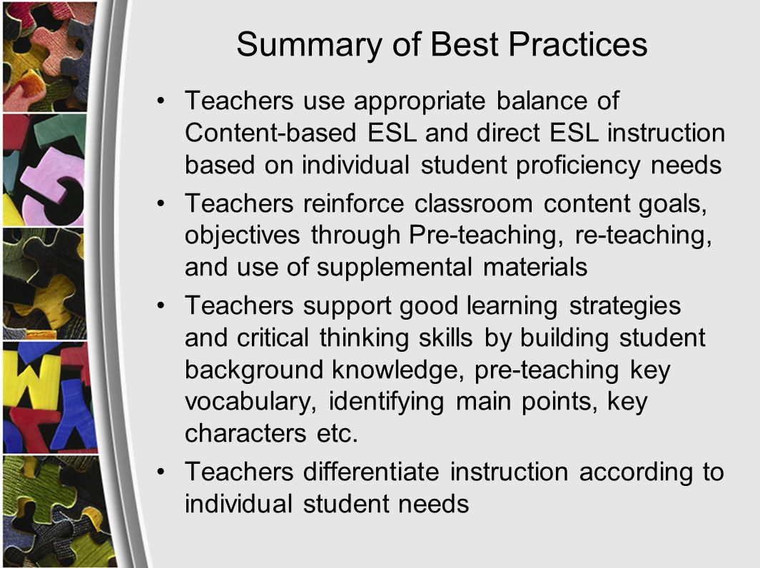 Summary of Best Practices Teachers address all ELP Standards during instruction (R,W,L,S) It is clear how specific instructional materials related to ELP and CSO standards Teachers communicate with classroom teachers on regular basis