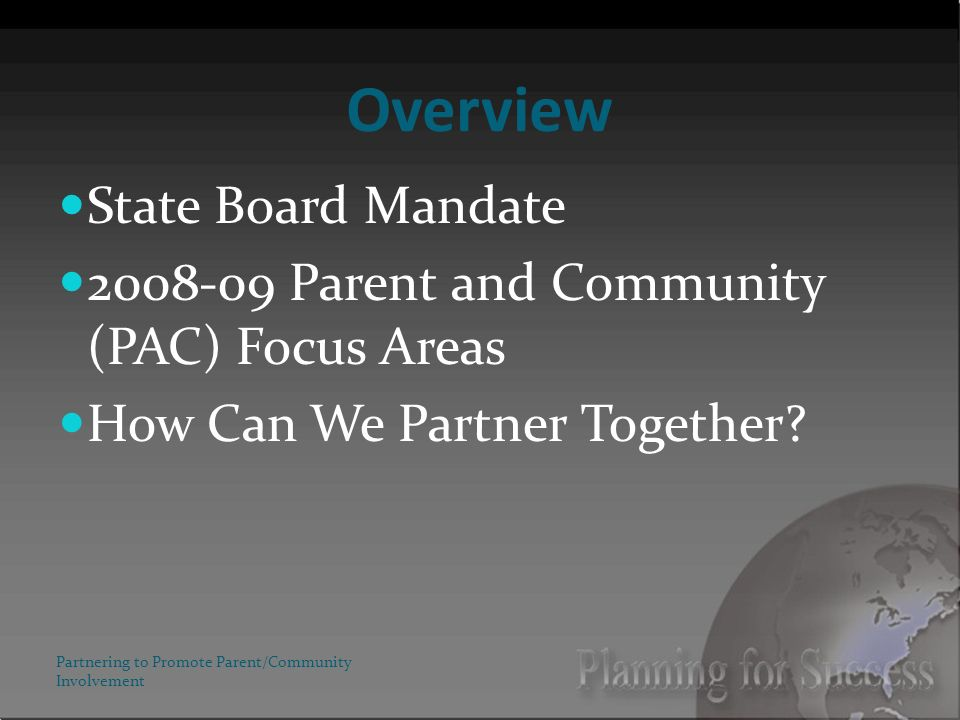 Overview State Board Mandate Parent and Community (PAC) Focus Areas How Can We Partner Together.