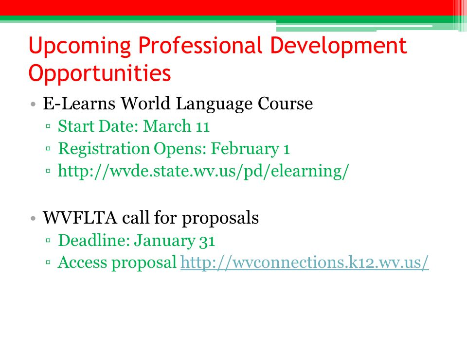 Upcoming Professional Development Opportunities E-Learns World Language Course Start Date: March 11 Registration Opens: February 1 http://wvde.state.w