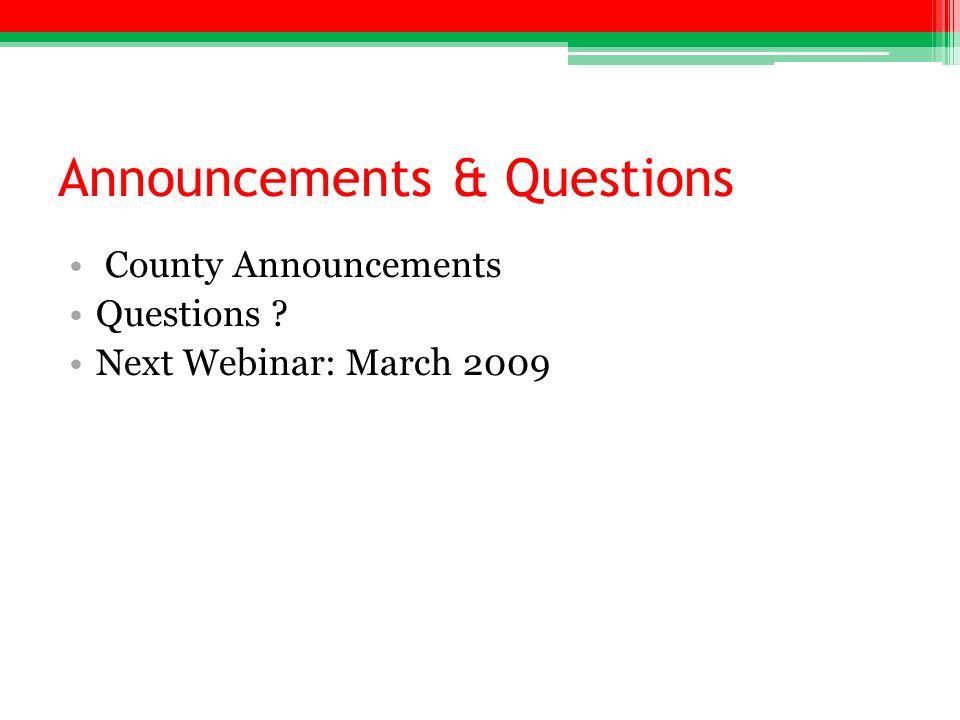Announcements & Questions County Announcements Questions Next Webinar: March 2009