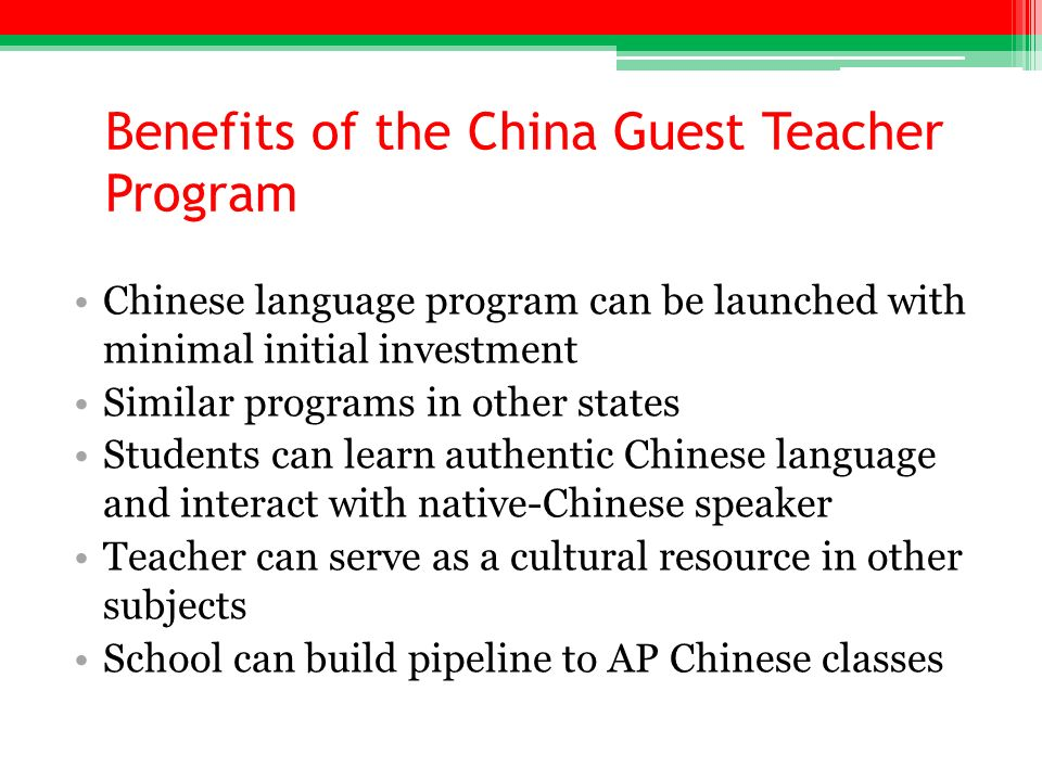 Benefits of the China Guest Teacher Program Chinese language program can be launched with minimal initial investment Similar programs in other states