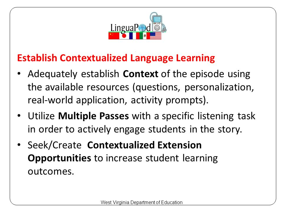 Establish Contextualized Language Learning Adequately establish Context of the episode using the available resources (questions, personalization, real-world application, activity prompts).