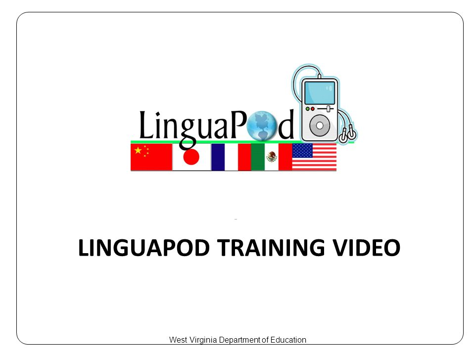 LINGUAPOD TRAINING VIDEO West Virginia Department of Education