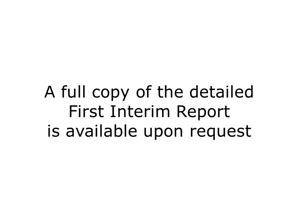 A full copy of the detailed First Interim Report is available upon request