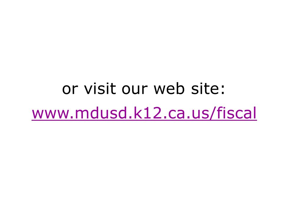 or visit our web site: www.mdusd.k12.ca.us/fiscal