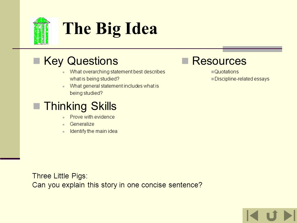 The Big Idea Key Questions What overarching statement best describes what is being studied? What general statement includes what is being studied? Thi