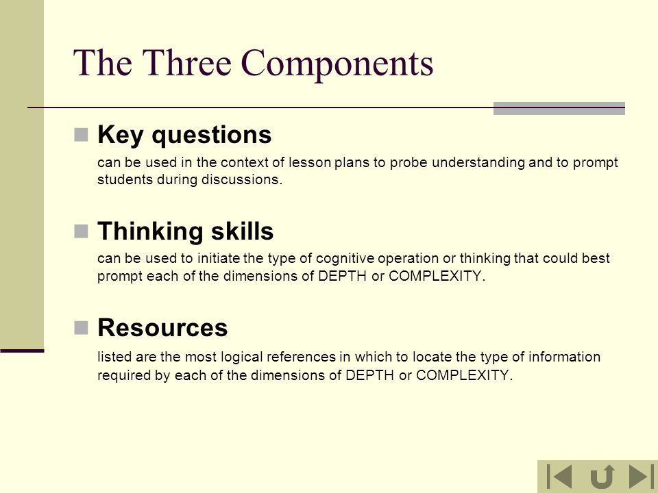 The Three Components Key questions can be used in the context of lesson plans to probe understanding and to prompt students during discussions. Thinki